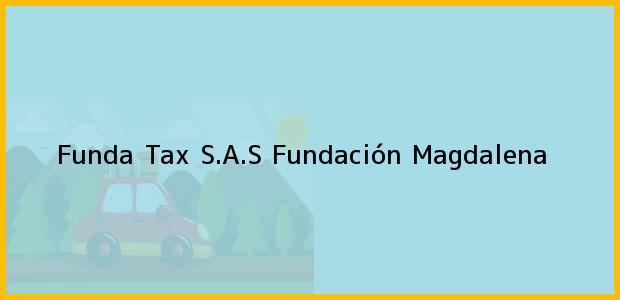 Teléfono, Dirección y otros datos de contacto para Funda Tax S.A.S, Fundación, Magdalena, Colombia