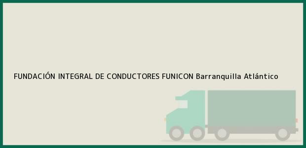 Teléfono, Dirección y otros datos de contacto para FUNDACIÓN INTEGRAL DE CONDUCTORES FUNICON, Barranquilla, Atlántico, Colombia