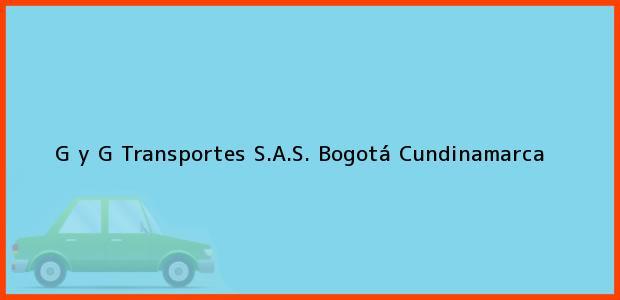 Teléfono, Dirección y otros datos de contacto para G y G Transportes S.A.S., Bogotá, Cundinamarca, Colombia