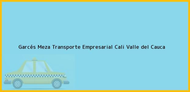 Teléfono, Dirección y otros datos de contacto para Garcés Meza Transporte Empresarial, Cali, Valle del Cauca, Colombia