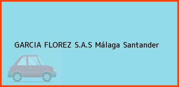 Teléfono, Dirección y otros datos de contacto para Garcia Florez S.A.S, Málaga, Santander, Colombia