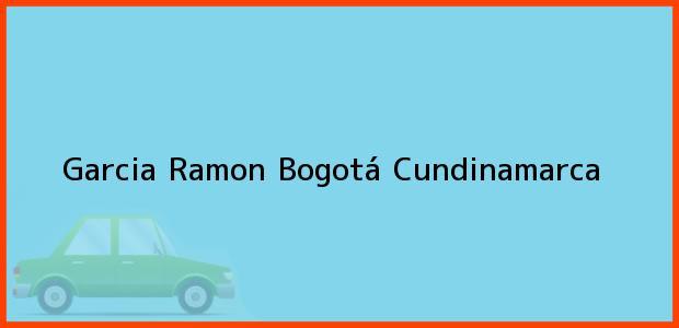 Teléfono, Dirección y otros datos de contacto para Garcia Ramon, Bogotá, Cundinamarca, Colombia