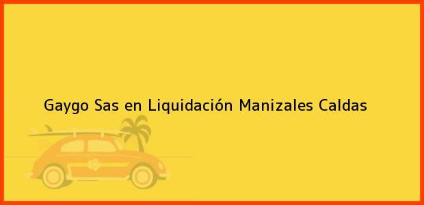 Teléfono, Dirección y otros datos de contacto para Gaygo Sas en Liquidación, Manizales, Caldas, Colombia