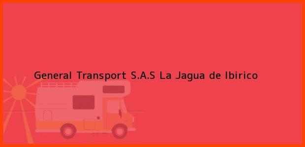 Teléfono, Dirección y otros datos de contacto para General Transport S.A.S, La Jagua de Ibirico, , Colombia