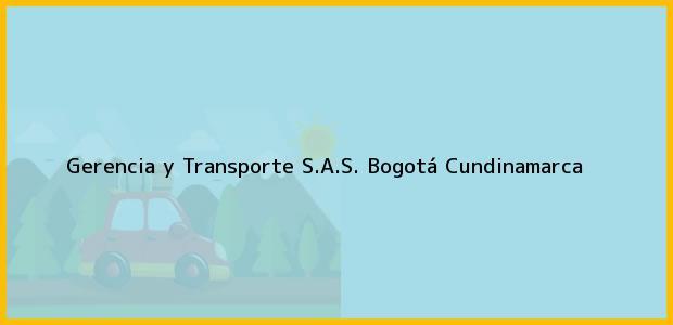 Teléfono, Dirección y otros datos de contacto para Gerencia y Transporte S.A.S., Bogotá, Cundinamarca, Colombia