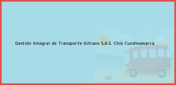 Teléfono, Dirección y otros datos de contacto para Gestión Integral de Transporte Gitrans S.A.S., Chía, Cundinamarca, Colombia