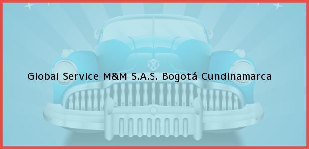 Teléfono, Dirección y otros datos de contacto para Global Service M&M S.A.S., Bogotá, Cundinamarca, Colombia