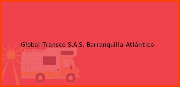 Teléfono, Dirección y otros datos de contacto para Global Transco S.A.S., Barranquilla, Atlántico, Colombia
