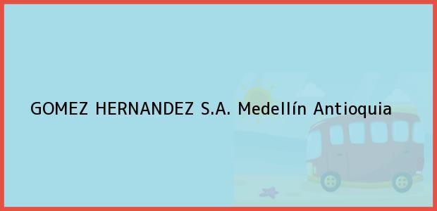 Teléfono, Dirección y otros datos de contacto para GOMEZ HERNANDEZ S.A., Medellín, Antioquia, Colombia