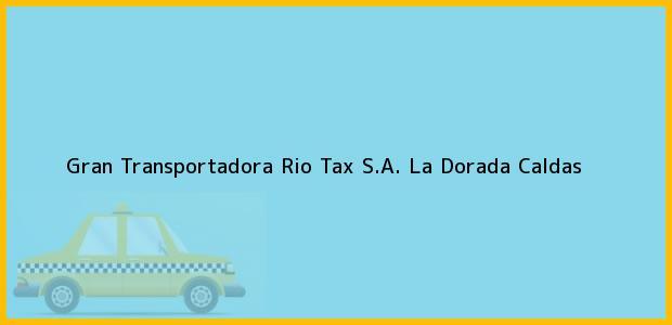 Teléfono, Dirección y otros datos de contacto para Gran Transportadora Rio Tax S.A., La Dorada, Caldas, Colombia