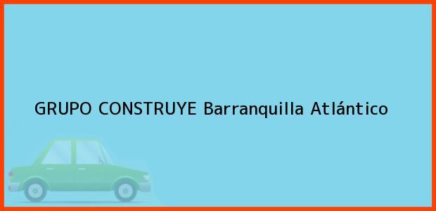 Teléfono, Dirección y otros datos de contacto para GRUPO CONSTRUYE, Barranquilla, Atlántico, Colombia