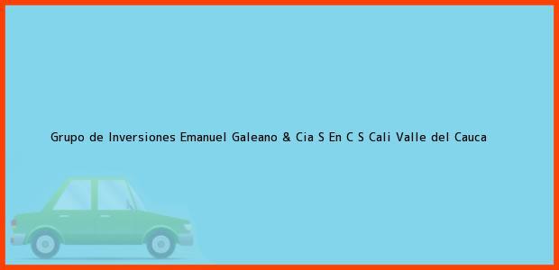 Teléfono, Dirección y otros datos de contacto para Grupo de Inversiones Emanuel Galeano & Cia S En C S, Cali, Valle del Cauca, Colombia