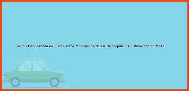 Teléfono, Dirección y otros datos de contacto para Grupo Empresarial de Suministros Y Servicios de La Orinoquia S.A.S, Villavicencio, Meta, Colombia