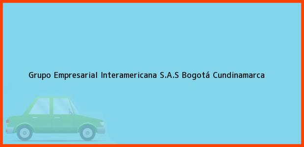 Teléfono, Dirección y otros datos de contacto para Grupo Empresarial Interamericana S.A.S, Bogotá, Cundinamarca, Colombia