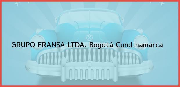 Teléfono, Dirección y otros datos de contacto para GRUPO FRANSA LTDA., Bogotá, Cundinamarca, Colombia
