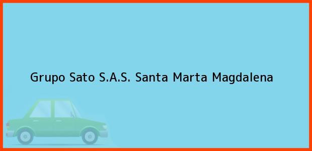 Teléfono, Dirección y otros datos de contacto para Grupo Sato S.A.S., Santa Marta, Magdalena, Colombia