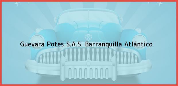 Teléfono, Dirección y otros datos de contacto para Guevara Potes S.A.S., Barranquilla, Atlántico, Colombia