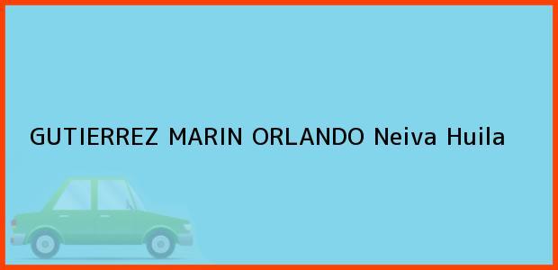 Teléfono, Dirección y otros datos de contacto para GUTIERREZ MARIN ORLANDO, Neiva, Huila, Colombia