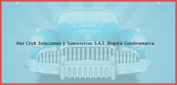 Teléfono, Dirección y otros datos de contacto para Haz Click Soluciones y Suministros S.A.S., Bogotá, Cundinamarca, Colombia