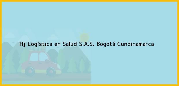 Teléfono, Dirección y otros datos de contacto para Hj Logística en Salud S.A.S., Bogotá, Cundinamarca, Colombia