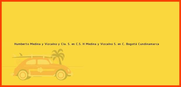 Teléfono, Dirección y otros datos de contacto para Humberto Medina y Vizcaíno y Cía. S. en C.S. H Medina y Vizcaíno S. en C., Bogotá, Cundinamarca, Colombia