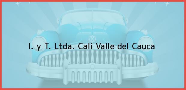 Teléfono, Dirección y otros datos de contacto para I. y T. Ltda., Cali, Valle del Cauca, Colombia