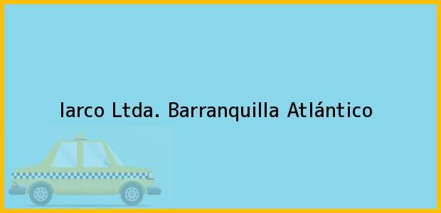 Teléfono, Dirección y otros datos de contacto para Iarco Ltda., Barranquilla, Atlántico, Colombia