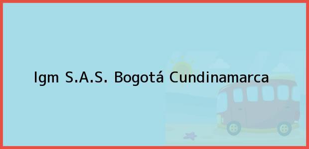 Teléfono, Dirección y otros datos de contacto para Igm S.A.S., Bogotá, Cundinamarca, Colombia