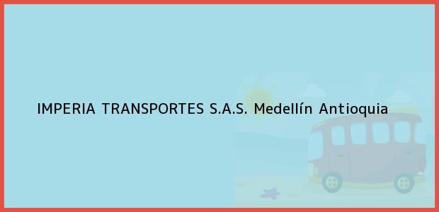 Teléfono, Dirección y otros datos de contacto para Imperia Transportes S.A.S., Medellín, Antioquia, Colombia