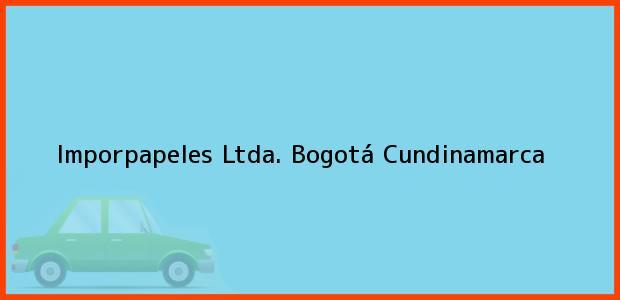 Teléfono, Dirección y otros datos de contacto para Imporpapeles Ltda., Bogotá, Cundinamarca, Colombia