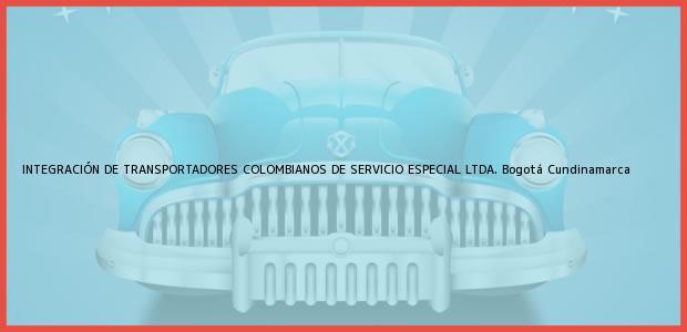 Teléfono, Dirección y otros datos de contacto para INTEGRACIÓN DE TRANSPORTADORES COLOMBIANOS DE SERVICIO ESPECIAL LTDA., Bogotá, Cundinamarca, Colombia