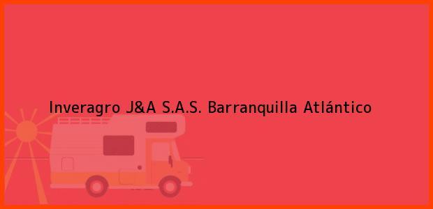Teléfono, Dirección y otros datos de contacto para Inveragro J&A S.A.S., Barranquilla, Atlántico, Colombia