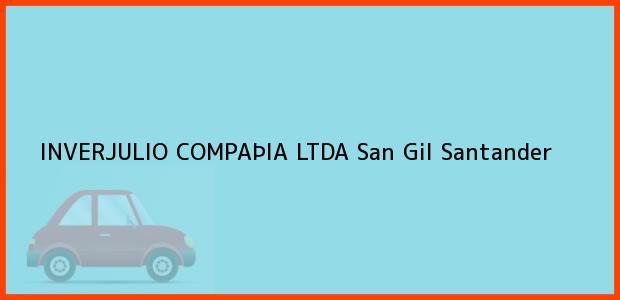 Teléfono, Dirección y otros datos de contacto para INVERJULIO COMPAÞIA LTDA, San Gil, Santander, Colombia