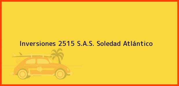 Teléfono, Dirección y otros datos de contacto para Inversiones 2515 S.A.S., Soledad, Atlántico, Colombia