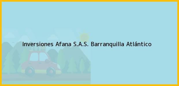 Teléfono, Dirección y otros datos de contacto para Inversiones Afana S.A.S., Barranquilla, Atlántico, Colombia