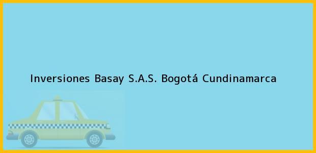Teléfono, Dirección y otros datos de contacto para Inversiones Basay S.A.S., Bogotá, Cundinamarca, Colombia