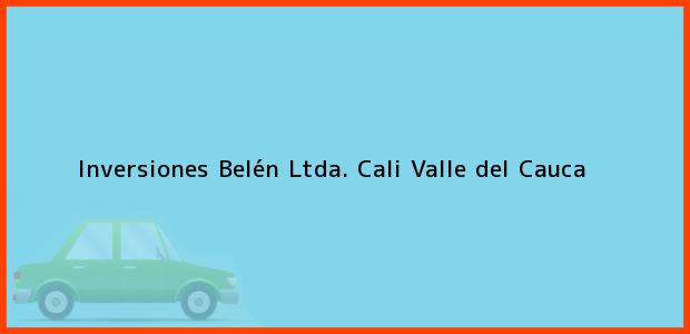 Teléfono, Dirección y otros datos de contacto para Inversiones Belén Ltda., Cali, Valle del Cauca, Colombia