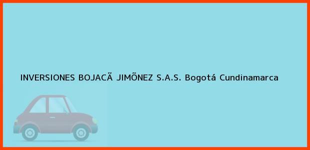 Teléfono, Dirección y otros datos de contacto para INVERSIONES BOJACÃ JIMÕNEZ S.A.S., Bogotá, Cundinamarca, Colombia
