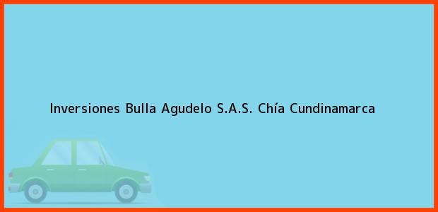 Teléfono, Dirección y otros datos de contacto para Inversiones Bulla Agudelo S.A.S., Chía, Cundinamarca, Colombia