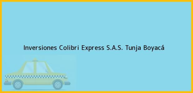 Teléfono, Dirección y otros datos de contacto para Inversiones Colibri Express S.A.S., Tunja, Boyacá, Colombia