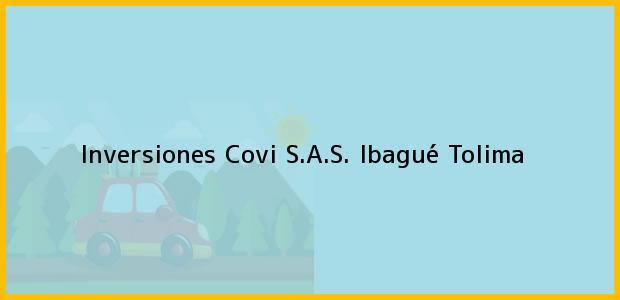 Teléfono, Dirección y otros datos de contacto para Inversiones Covi S.A.S., Ibagué, Tolima, Colombia