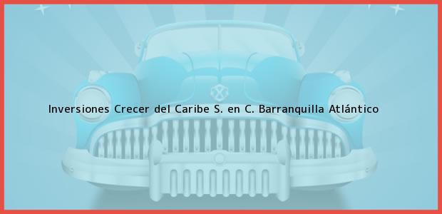 Teléfono, Dirección y otros datos de contacto para Inversiones Crecer del Caribe S. en C., Barranquilla, Atlántico, Colombia