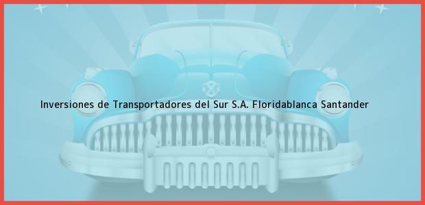 Teléfono, Dirección y otros datos de contacto para Inversiones de Transportadores del Sur S.A., Floridablanca, Santander, Colombia