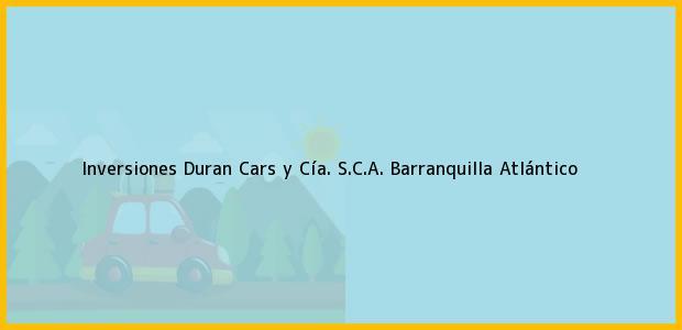 Teléfono, Dirección y otros datos de contacto para Inversiones Duran Cars y Cía. S.C.A., Barranquilla, Atlántico, Colombia