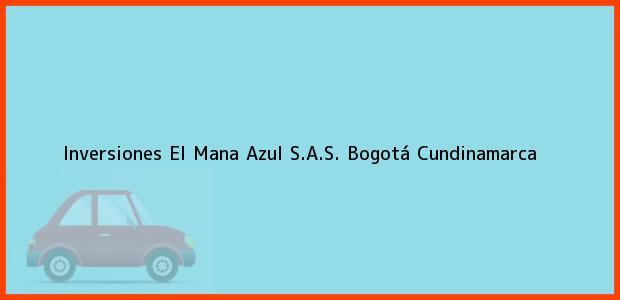 Teléfono, Dirección y otros datos de contacto para Inversiones El Mana Azul S.A.S., Bogotá, Cundinamarca, Colombia