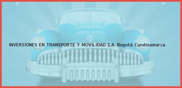 Teléfono, Dirección y otros datos de contacto para INVERSIONES EN TRANSPORTE Y MOVILIDAD S.A., Bogotá, Cundinamarca, Colombia