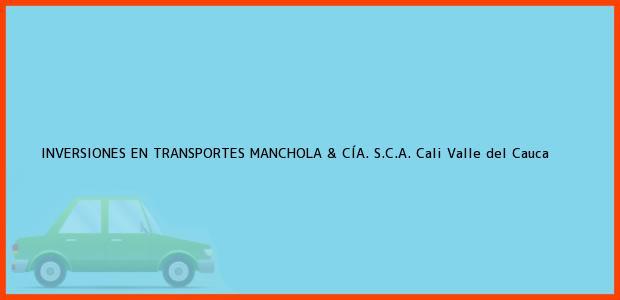 Teléfono, Dirección y otros datos de contacto para INVERSIONES EN TRANSPORTES MANCHOLA & CÍA. S.C.A., Cali, Valle del Cauca, Colombia