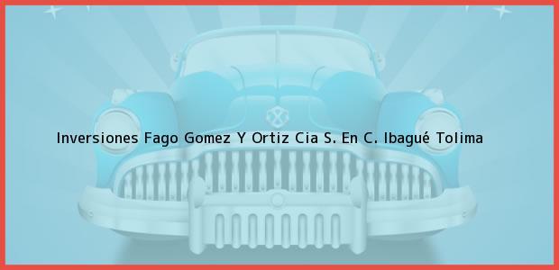 Teléfono, Dirección y otros datos de contacto para Inversiones Fago Gomez Y Ortiz Cia S. En C., Ibagué, Tolima, Colombia