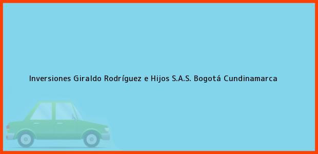 Teléfono, Dirección y otros datos de contacto para Inversiones Giraldo Rodríguez e Hijos S.A.S., Bogotá, Cundinamarca, Colombia