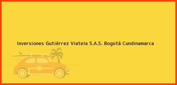 Teléfono, Dirección y otros datos de contacto para Inversiones Gutiérrez Viatela S.A.S., Bogotá, Cundinamarca, Colombia